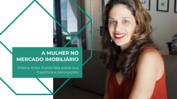 A mulher no mercado imobiliário: Milena Arbix Polido fala sobre sua trajetória e percepções